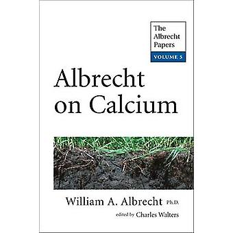 Albrecht on Calcium - The Albrecht Papers - Volume 5 by William A. Albr