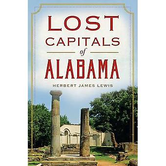 Lost Capitals of Alabama by Herbert James Lewis - 9781626194427 Book