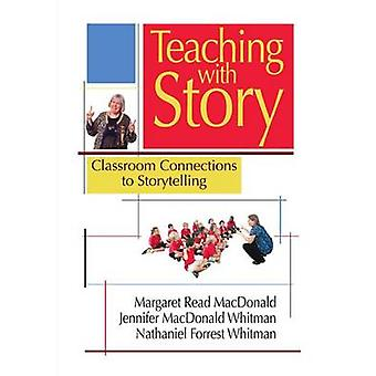 Teaching with Story - Classroom Connections to Storytelling by Margare