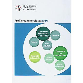 Profils Commerciaux 2016 by World Trade Organization - 9789287041142
