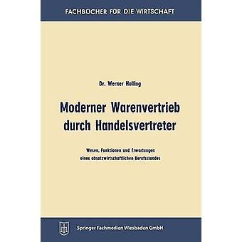 MOderner Warenvertrieb durch Handelsvertreter Wesen funktionen und Erwartungen eines absatzwirtschaftlichen Berufsstandes por Holling & Werner