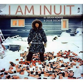 I am Inuit - Portraits of Places and People of the Arctic by Brian Ada