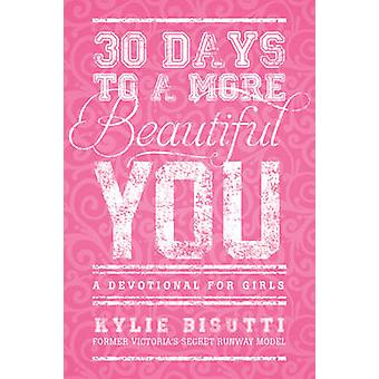 30 Days to a More Beautiful You - A Devotional for Girls by Kylie Bisu