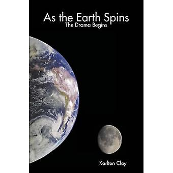 As the Earth Spins The Drama Begins by Clay & Karlton