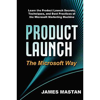 Product Launch the Microsoft Way by Mastan & James