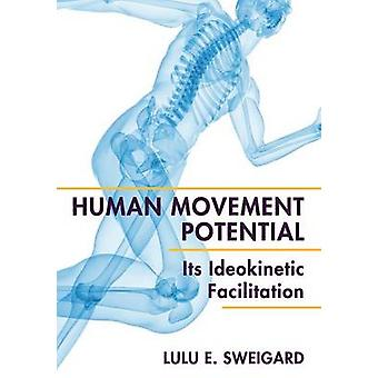 Human Movement Potential Its Ideokinetic Facilitation by Sweigard & Lulu E.