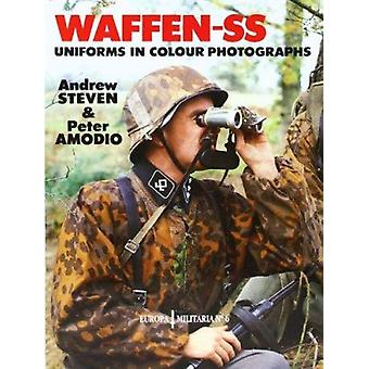 Waffen-SS Uniforms in Colour Photographs (New edition) by Andrew Stev