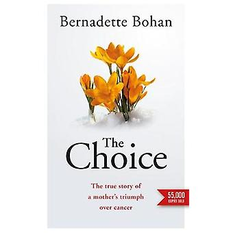 The Choice  The true story of a mothers triumph over cancer by Bernadette Bohan