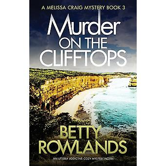 Murder on the Clifftops An utterly addictive cozy mystery novel by Rowlands & Betty