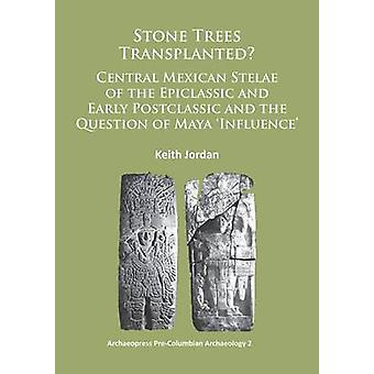 Stone Trees Transplanted? Central Mexican Stelae of the Epiclassic an