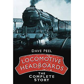 Locomotive Headboards - The Complete Story by Dave Peel - 978075245599