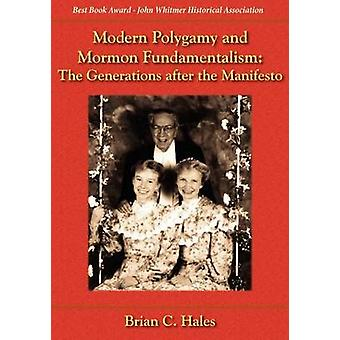 Modern Polygamy and Mormon Fundamentalism The Generations After the Manifesto by Hales & Brian C.