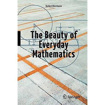 The Beauty of Everyday Mathematics by Herrmann & Norbert