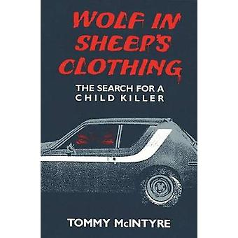 Wolf in Sheeps Clothing The Search for a Child Killer by McIntyre & Tommy
