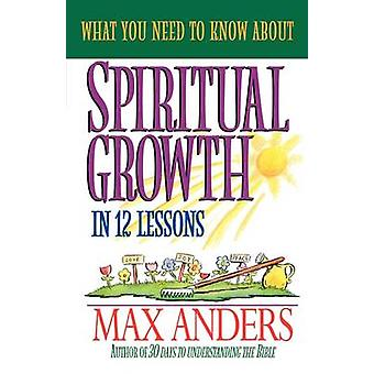 What You Need to Know about Spiritual Growth in 12 Lessons The What You Need to Know Study Guide Series by Anders & Max E.