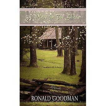 A Place in the Shade A Novella by Goodman & Ronald