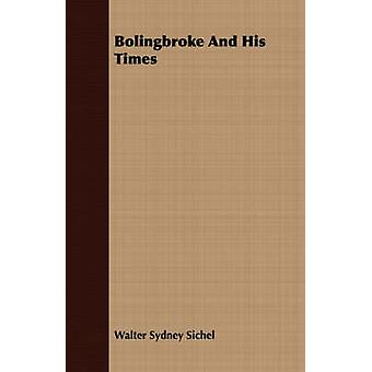Bolingbroke And His Times by Sichel & Walter Sydney