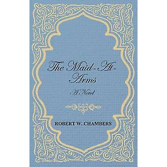 The MaidAtArms  A Novel by Chambers & Robert W.