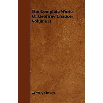 The Complete Works Of Geoffrey Chaucer Volume II by Chaucer & Geoffrey