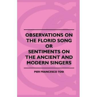 Observations On The Florid Song Or Sentiments On The Ancient And Modern Singers by Tosi & Pier Francesco