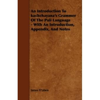 An Introduction to Kachchayanas Grammer of the Pali Language  With an Introduction Appendix and Notes by DAlwis & James