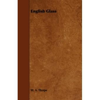 English Glass by Thorpe & W. A.