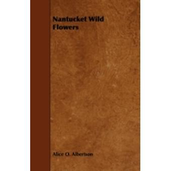 Nantucket Wild Flowers by Albertson & Alice O.
