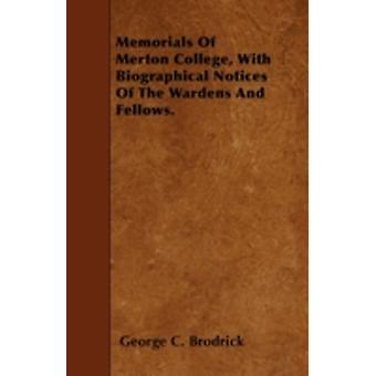 Memorials Of Merton College With Biographical Notices Of The Wardens And Fellows. by Brodrick & George C.