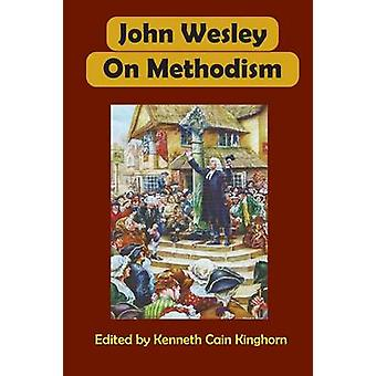 John Wesley on Methodism by Kinghorn & Kenneth Cain