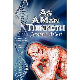 As a Man Thinketh James Allens Bestselling SelfHelp Classic Control Your Thoughts and Point Them Toward Success by Allen & James