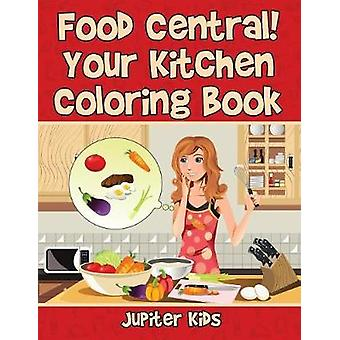 Food Central Your Kitchen Coloring Book by Jupiter Kids