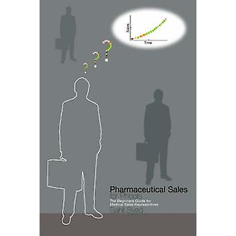 Pharmaceutical Sales for Phools  The Beginners Guide for Medical Sales Representatives by Syed & Sahil