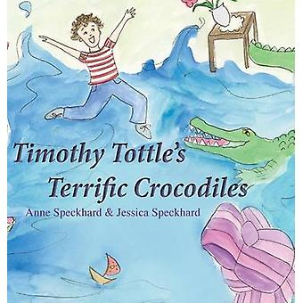 Timothy Tottles Terrific Crocodiles by Speckhard & Anne