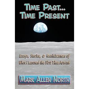 Time Past . . . Time Present Essays Stories  Reminiscences  of What I Learned the First Time Around by North & Mark Allen