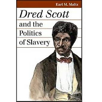 Dred Scott and the Politics of Slavery by Maltz & Earl M