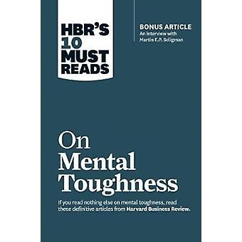 HBRs 10 Must Reads on Mental Toughness with bonus intervie