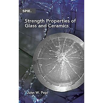 Strength Properties of Glass and Ceramics by John W. Pepi - 978081949