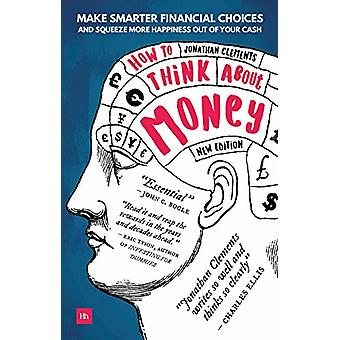 How to Think About Money - Make smarter financial choices and squeeze