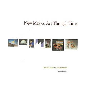 New Mexico Art Through Time - Prehistory to the Present by Joseph Trau