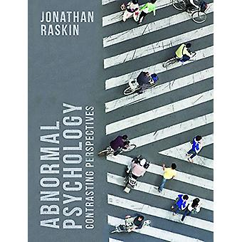 Abnormal Psychology - Contrasting Perspectives by Jonathan D. Raskin -