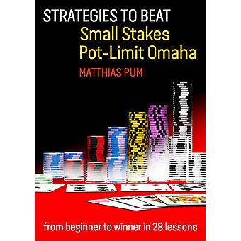 Strategies to Beat Small Stakes Pot-Limit Omaha - From Beginner to Win