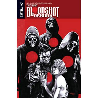 Bloodshot Reborn Volume 2  The Hunt by Jeff Lemire & By artist Butch Guice