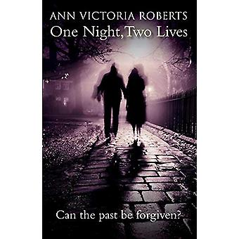 One Night - Two Lives - Can the Past Be Forgiven? by Ann Victoria Robe
