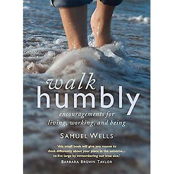 Walk Humbly - Encouragements for living - working and being by Samuel