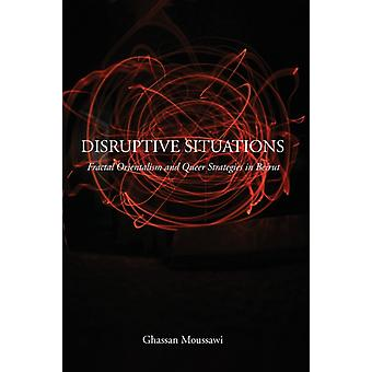 Disruptive Situations  Fractal Orientalism and Queer Strategies in Beirut by Ghassan Moussawi