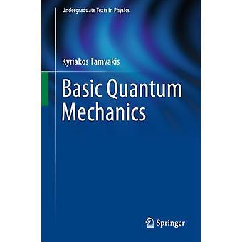 Basic Quantum Mechanics by Kyriakos Tamvakis