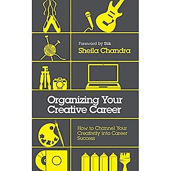 Organizing Your Creative Career: How to Channel Your Creativity into Career� Success