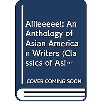 Aiiieeeee!: An Anthology of Asian American Writers (Classics of Asian American Literature)