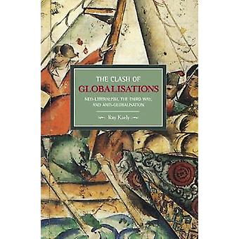Clash of Globalizations The Historical Materialism Book NeoLiberalism the Third Way and AntiGlobalization