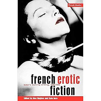 French Erotic Fiction: Women's Desiring Writing, 1880-1990
